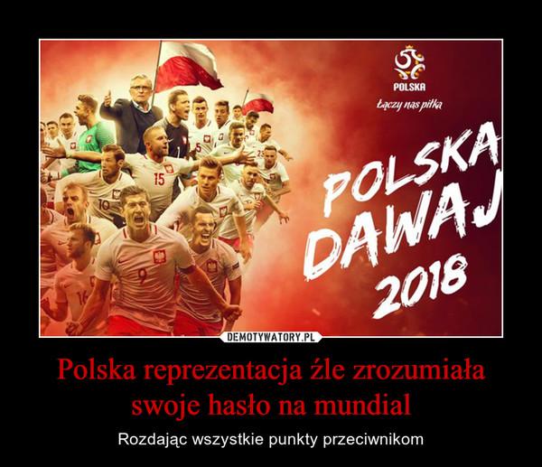 Polska reprezentacja źle zrozumiała swoje hasło na mundial – Rozdając wszystkie punkty przeciwnikom
