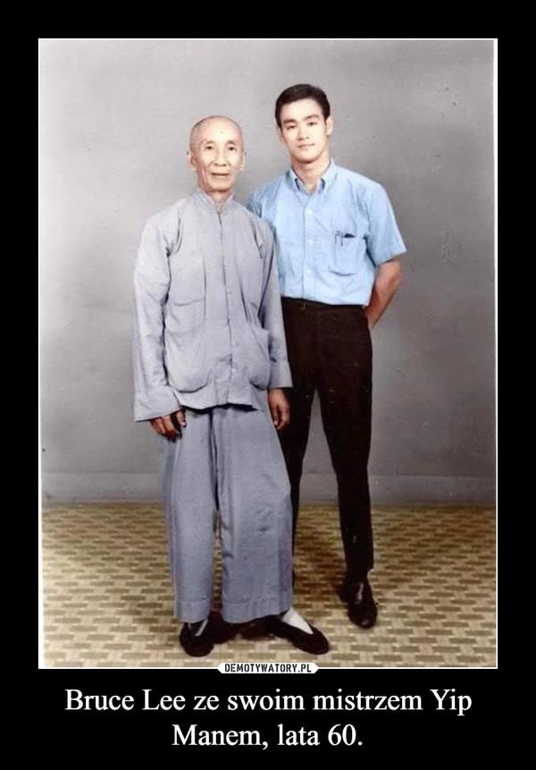 Bruce Lee ze swoim mistrzem Yip Manem, lata 60. –