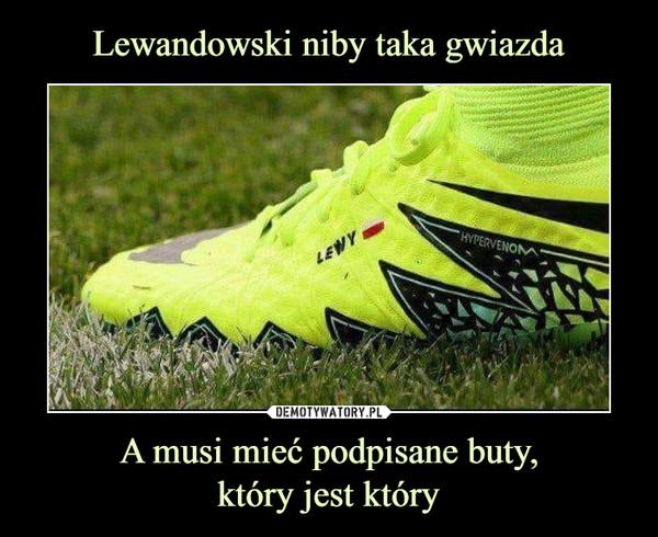 A musi mieć podpisane buty,który jest który –