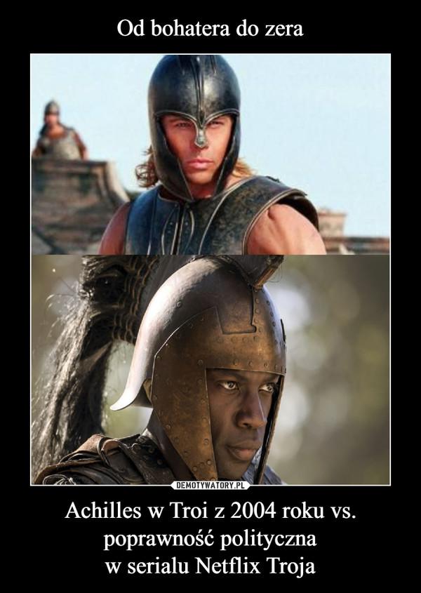 Achilles w Troi z 2004 roku vs. poprawność politycznaw serialu Netflix Troja –
