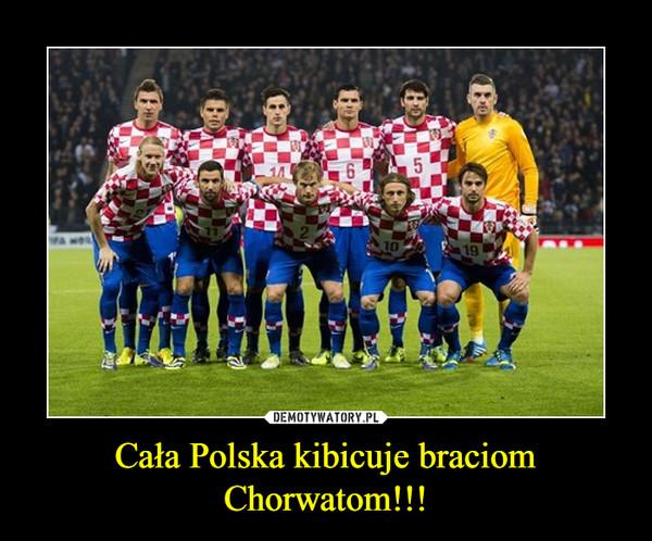 Cała Polska kibicuje braciom Chorwatom!!! –
