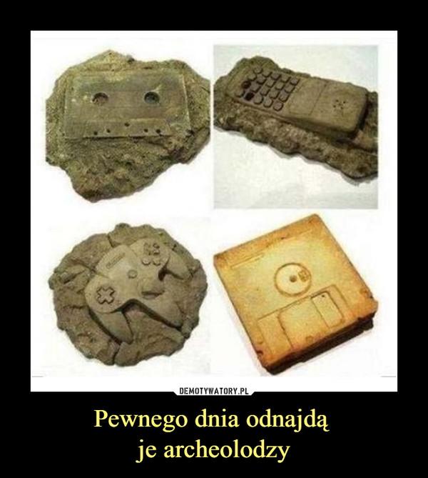 Pewnego dnia odnajdą je archeolodzy –