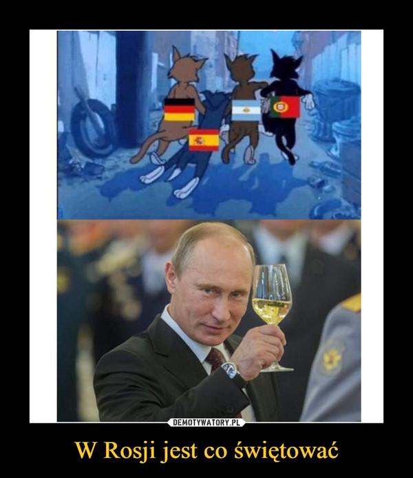 W Rosji jest co świętować –