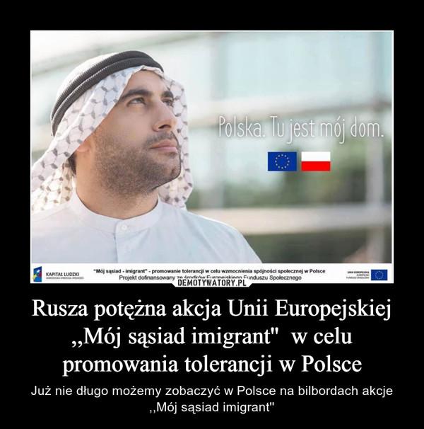 Rusza potężna akcja Unii Europejskiej ,,Mój sąsiad imigrant''  w celu promowania tolerancji w Polsce – Już nie długo możemy zobaczyć w Polsce na bilbordach akcje ,,Mój sąsiad imigrant''
