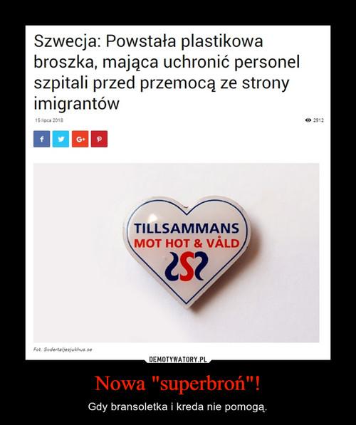 "Nowa ""superbroń""!"