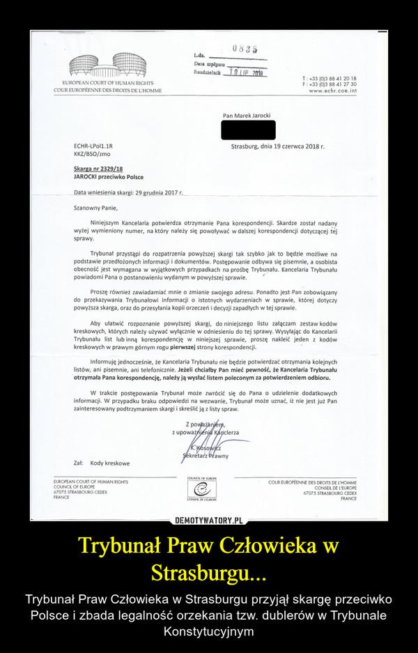 Trybunał Praw Człowieka w Strasburgu... – Trybunał Praw Człowieka w Strasburgu przyjął skargę przeciwko Polsce i zbada legalność orzekania tzw. dublerów w Trybunale Konstytucyjnym