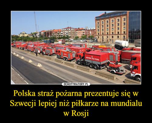 Polska straż pożarna prezentuje się w Szwecji lepiej niż piłkarze na mundialu w Rosji