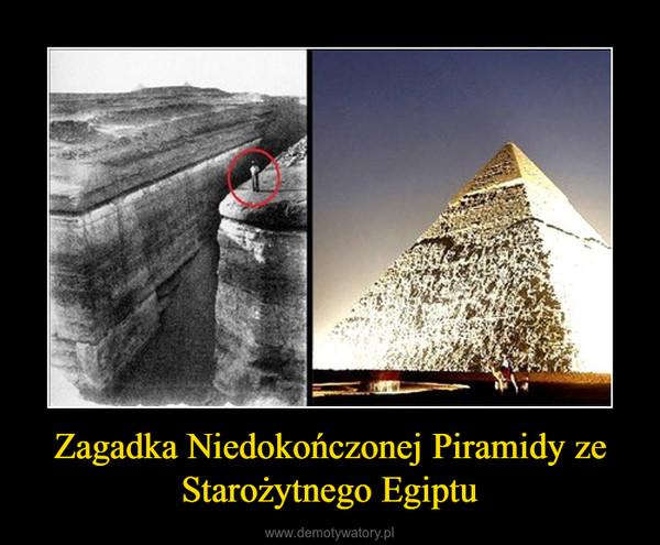 Zagadka Niedokończonej Piramidy ze Starożytnego Egiptu –