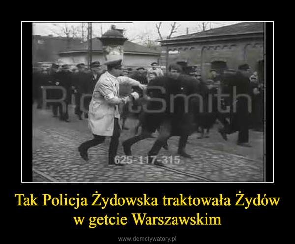 Tak Policja Żydowska traktowała Żydów w getcie Warszawskim –