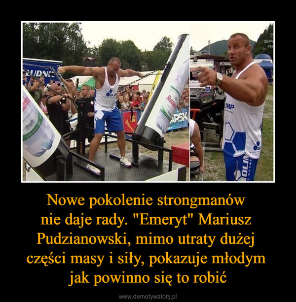 """Nowe pokolenie strongmanów nie daje rady. """"Emeryt"""" Mariusz Pudzianowski, mimo utraty dużej części masy i siły, pokazuje młodym jak powinno się to robić –"""