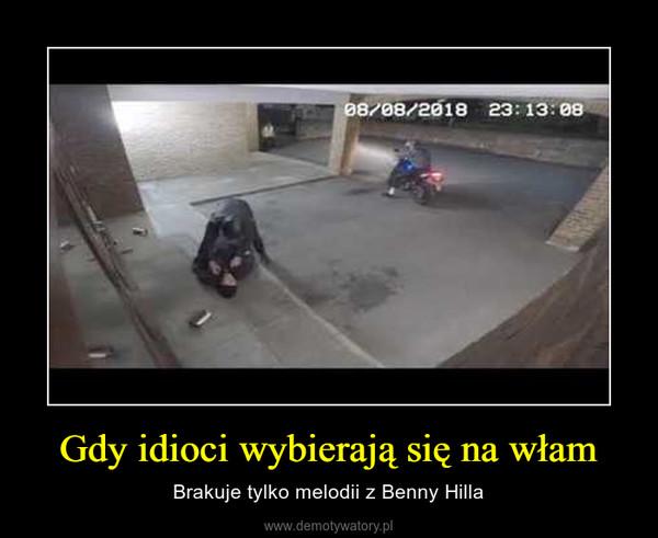 Gdy idioci wybierają się na włam – Brakuje tylko melodii z Benny Hilla