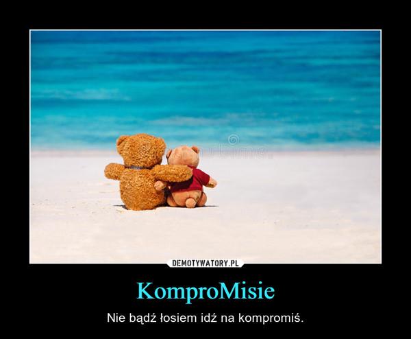 KomproMisie – Nie bądź łosiem idź na kompromiś.