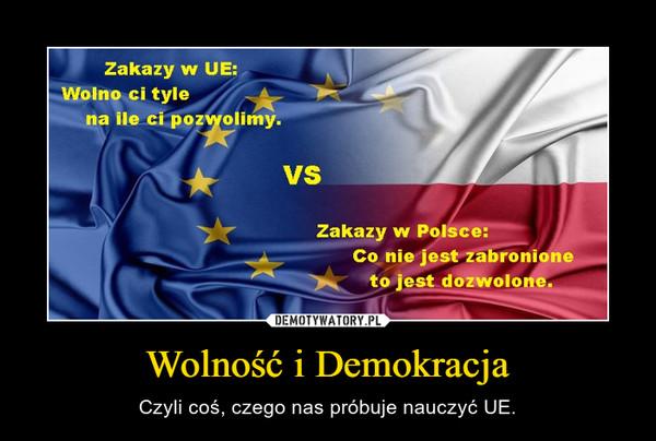Wolność i Demokracja – Czyli coś, czego nas próbuje nauczyć UE.