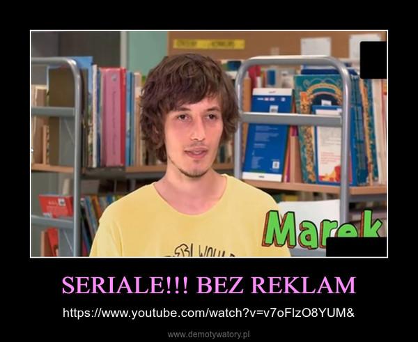 SERIALE!!! BEZ REKLAM – https://www.youtube.com/watch?v=v7oFlzO8YUM&