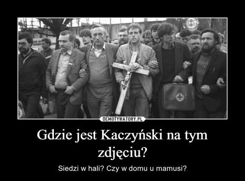 Gdzie jest Kaczyński na tym zdjęciu?