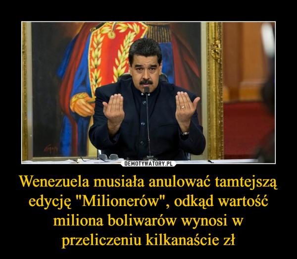 """Wenezuela musiała anulować tamtejszą edycję """"Milionerów"""", odkąd wartość miliona boliwarów wynosi w przeliczeniu kilkanaście zł –"""