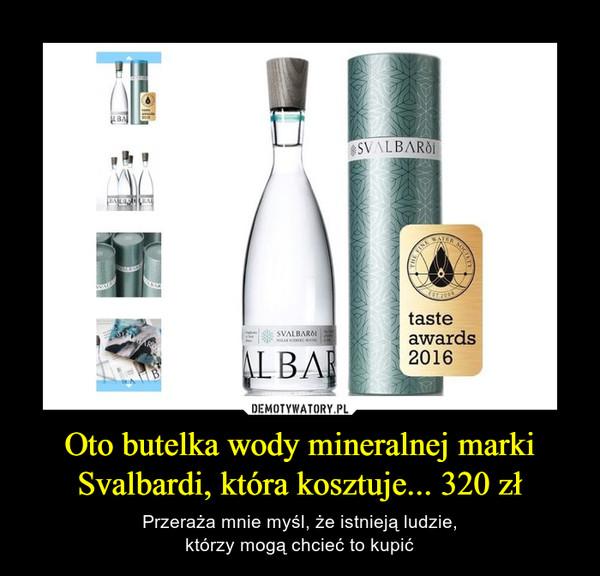 Oto butelka wody mineralnej marki Svalbardi, która kosztuje... 320 zł – Przeraża mnie myśl, że istnieją ludzie,którzy mogą chcieć to kupić