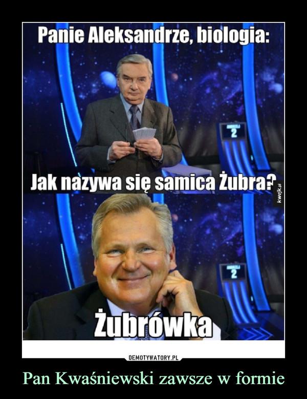 Pan Kwaśniewski zawsze w formie –