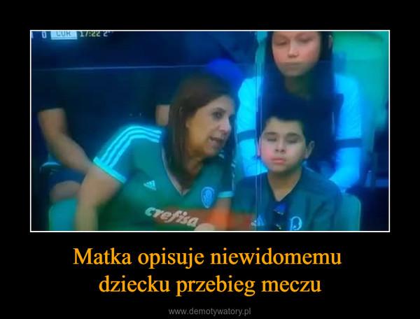 Matka opisuje niewidomemu dziecku przebieg meczu –