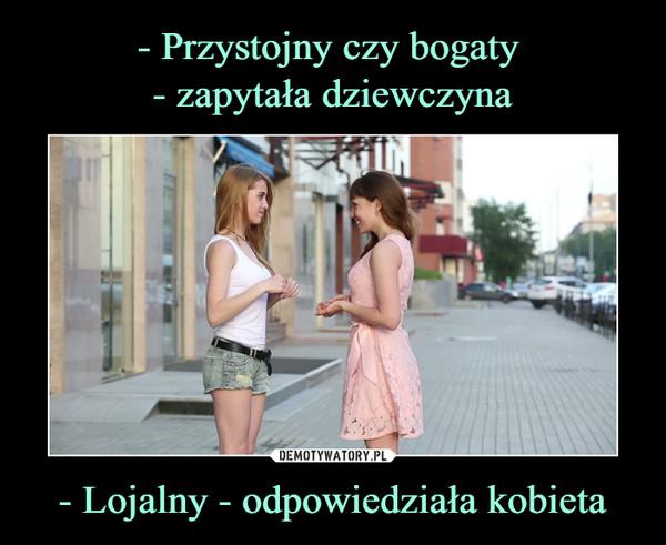 - Lojalny - odpowiedziała kobieta –