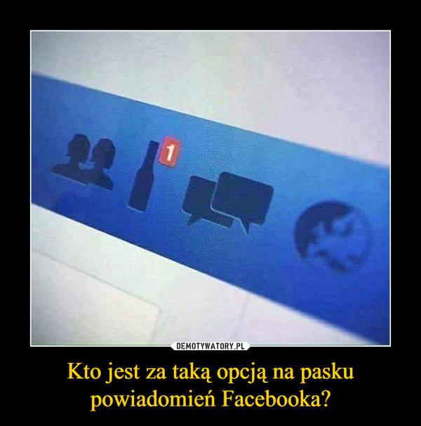 Kto jest za taką opcją na pasku powiadomień Facebooka? –