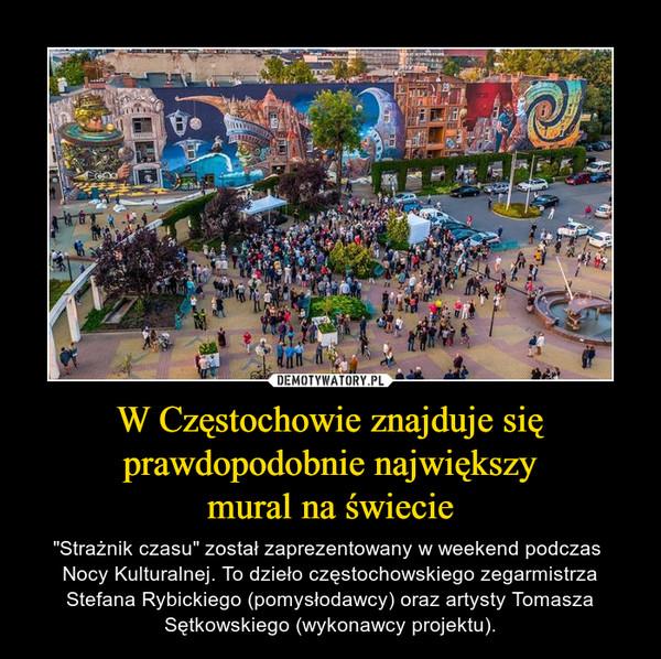 """W Częstochowie znajduje się prawdopodobnie największymural na świecie – """"Strażnik czasu"""" został zaprezentowany w weekend podczas  Nocy Kulturalnej. To dzieło częstochowskiego zegarmistrza Stefana Rybickiego (pomysłodawcy) oraz artysty Tomasza Sętkowskiego (wykonawcy projektu)."""