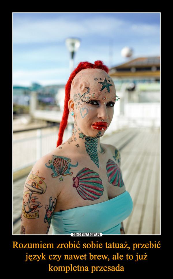 Rozumiem Zrobić Sobie Tatuaż Przebić Język Czy Nawet Brew