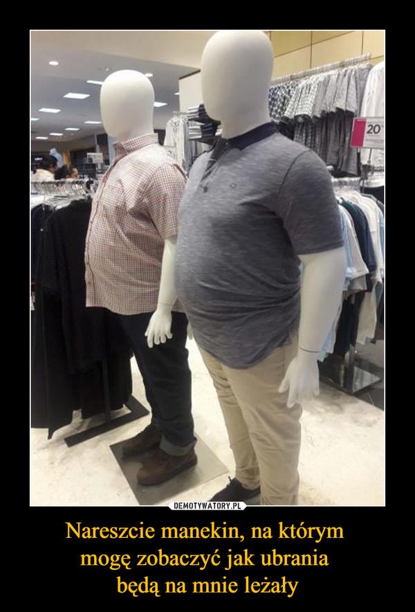 Nareszcie manekin, na którym mogę zobaczyć jak ubrania będą na mnie leżały –