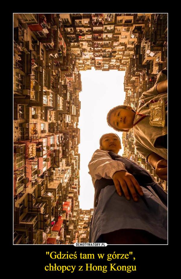 """""""Gdzieś tam w górze"""",chłopcy z Hong Kongu –"""