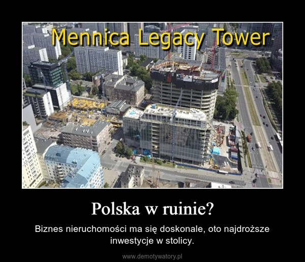 Polska w ruinie? – Biznes nieruchomości ma się doskonale, oto najdroższe inwestycje w stolicy.