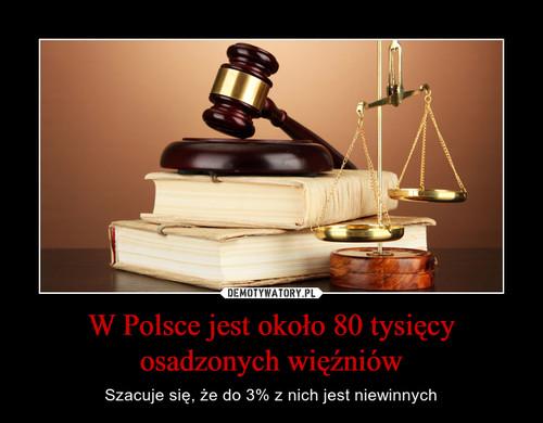 W Polsce jest około 80 tysięcy osadzonych więźniów