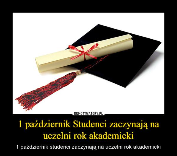 1 październik Studenci zaczynają na uczelni rok akademicki – 1 październik studenci zaczynają na uczelni rok akademicki