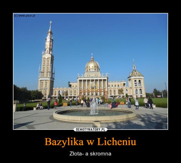 Bazylika w Licheniu – Złota- a skromna