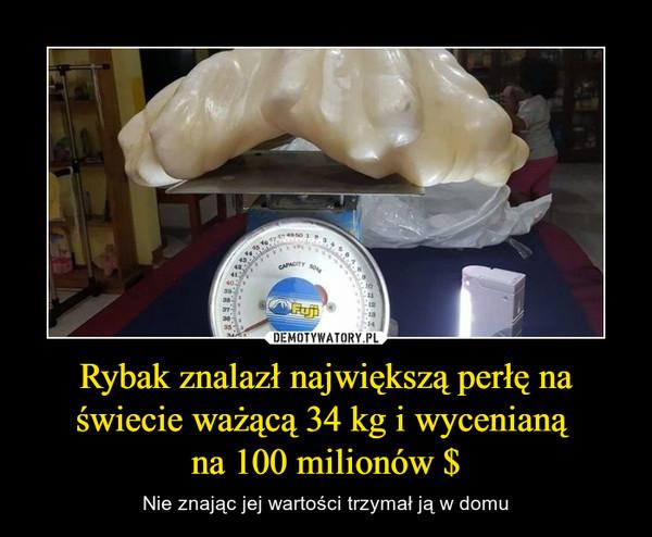 Rybak znalazł największą perłę na świecie ważącą 34 kg i wycenianą na 100 milionów $ – Nie znając jej wartości trzymał ją w domu