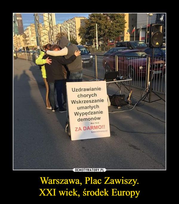 Warszawa, Plac Zawiszy.XXI wiek, środek Europy –  Uzdrawianie chorychWskrzeszanie umarłychWypędzanie demonówZA DARMO!