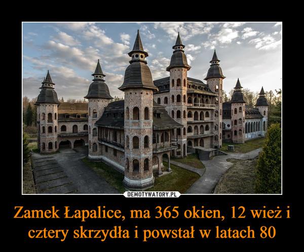 Zamek Łapalice, ma 365 okien, 12 wież i cztery skrzydła i powstał w latach 80 –