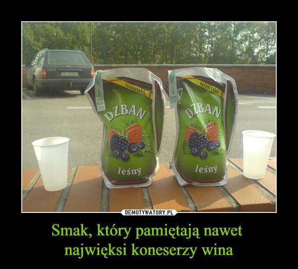 Smak, który pamiętają nawet najwięksi koneserzy wina –