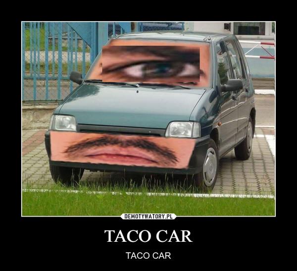 TACO CAR – TACO CAR