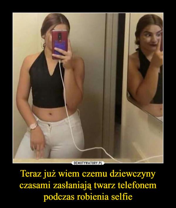 Teraz już wiem czemu dziewczyny czasami zasłaniają twarz telefonem podczas robienia selfie –