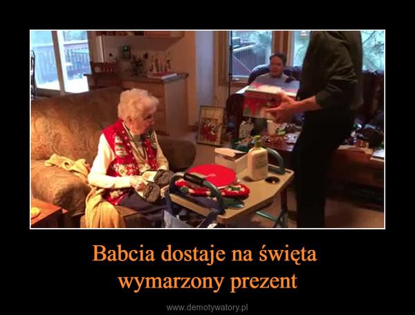 Babcia dostaje na święta wymarzony prezent –