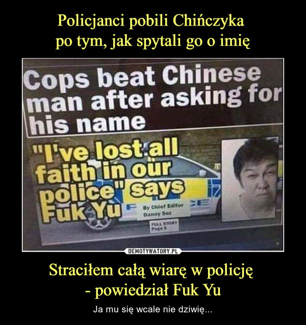 Straciłem całą wiarę w policję - powiedział Fuk Yu – Ja mu się wcale nie dziwię... Cops beat Chinese man after asking for his name I've lost all faith in our police says Fuk Yu