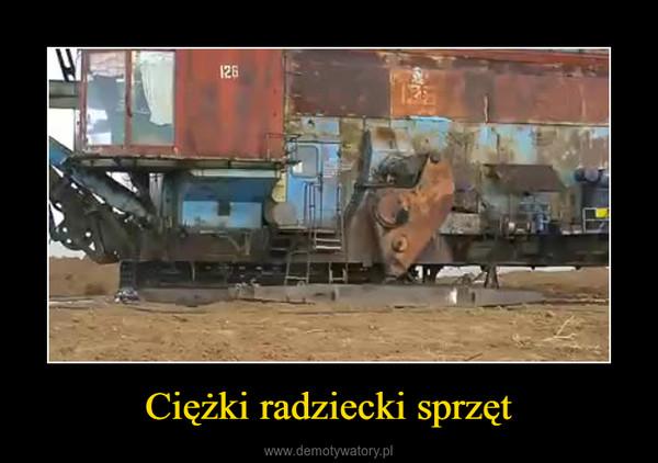 Ciężki radziecki sprzęt –
