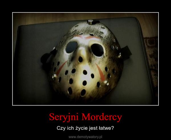 Seryjni Mordercy – Czy ich życie jest łatwe?