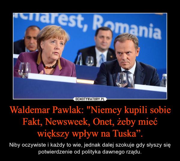 """Waldemar Pawlak: """"Niemcy kupili sobie Fakt, Newsweek, Onet, żeby mieć większy wpływ na Tuska"""". – Niby oczywiste i każdy to wie, jednak dalej szokuje gdy słyszy się potwierdzenie od polityka dawnego rządu."""