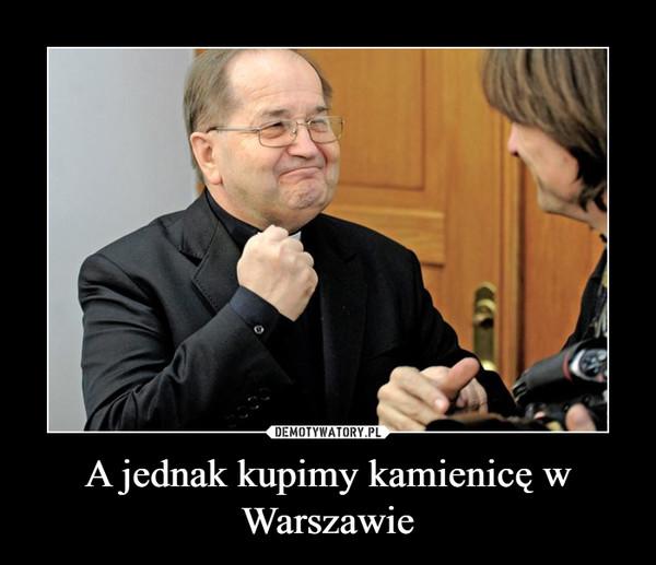 A jednak kupimy kamienicę w Warszawie –