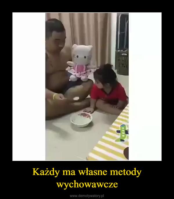 Każdy ma własne metody wychowawcze –