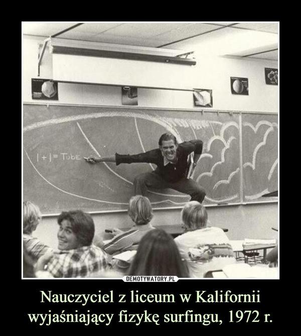 Nauczyciel z liceum w Kalifornii wyjaśniający fizykę surfingu, 1972 r. –