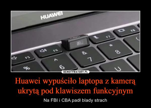 Huawei wypuściło laptopa z kamerą ukrytą pod klawiszem funkcyjnym – Na FBI i CBA padł blady strach