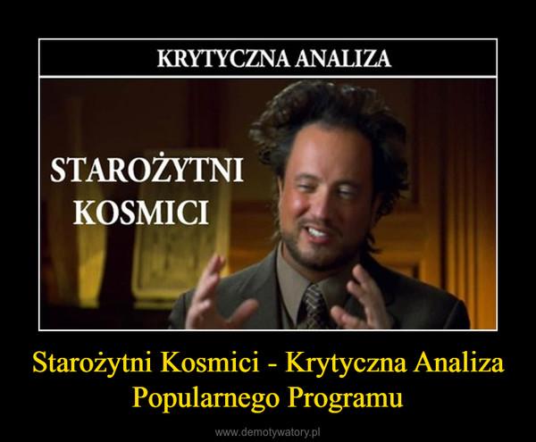Starożytni Kosmici - Krytyczna Analiza Popularnego Programu –