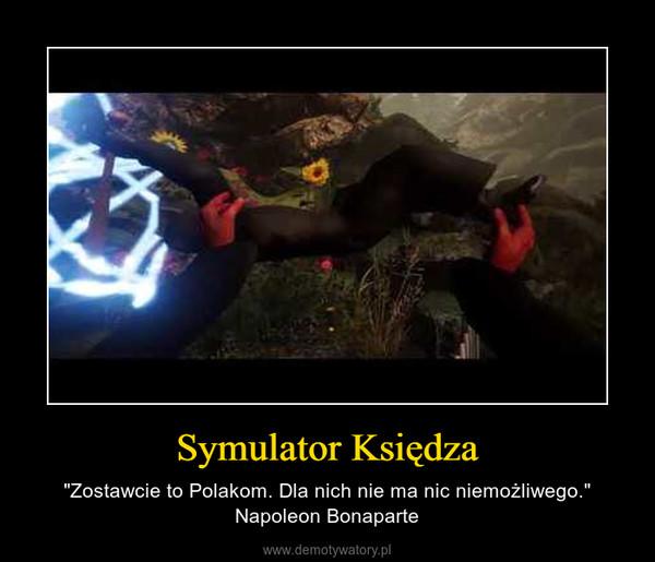 """Symulator Księdza – """"Zostawcie to Polakom. Dla nich nie ma nic niemożliwego."""" Napoleon Bonaparte"""